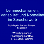 2008_Barbara_Stumper_Workshop_Lernmechanismen_Variabilitaet_und_Normalitaet_im_Spracherwerb
