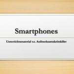 2015_Workshop_Medien_Smartphones_Unterrichtsmaterial_vs_Aufmerksamkeitskiller